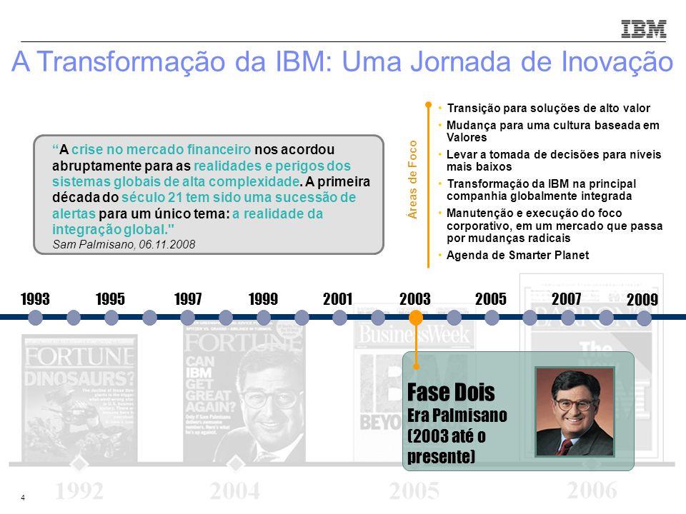 © 2010 IBM Corporation4 19931995199719992001200320052007 Fase Dois Era Palmisano (2003 até o presente) Transição para soluções de alto valor Mudança p