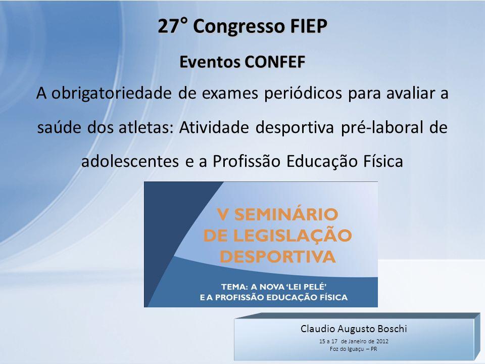 Claudio Augusto Boschi 15 a 17 de Janeiro de 2012 Foz do Iguaçu – PR 27° Congresso FIEP Eventos CONFEF A obrigatoriedade de exames periódicos para ava