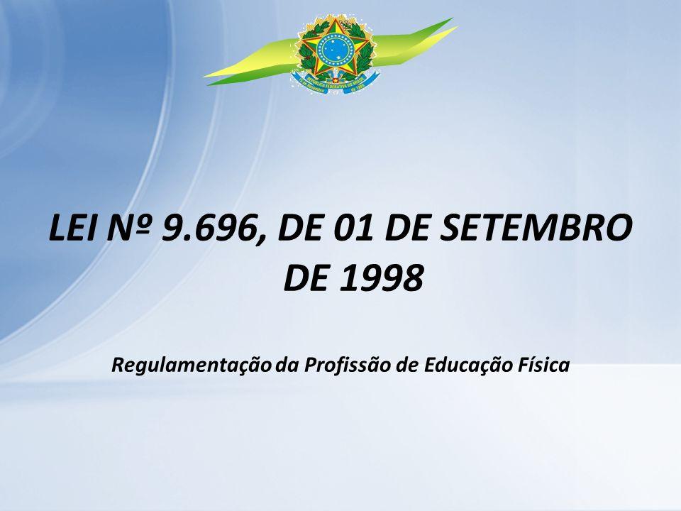 LEI Nº 9.696, DE 01 DE SETEMBRO DE 1998 Regulamentação da Profissão de Educação Física