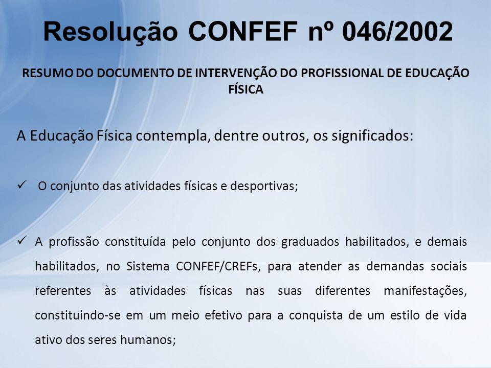 RESUMO DO DOCUMENTO DE INTERVENÇÃO DO PROFISSIONAL DE EDUCAÇÃO FÍSICA A Educação Física contempla, dentre outros, os significados: O conjunto das ativ