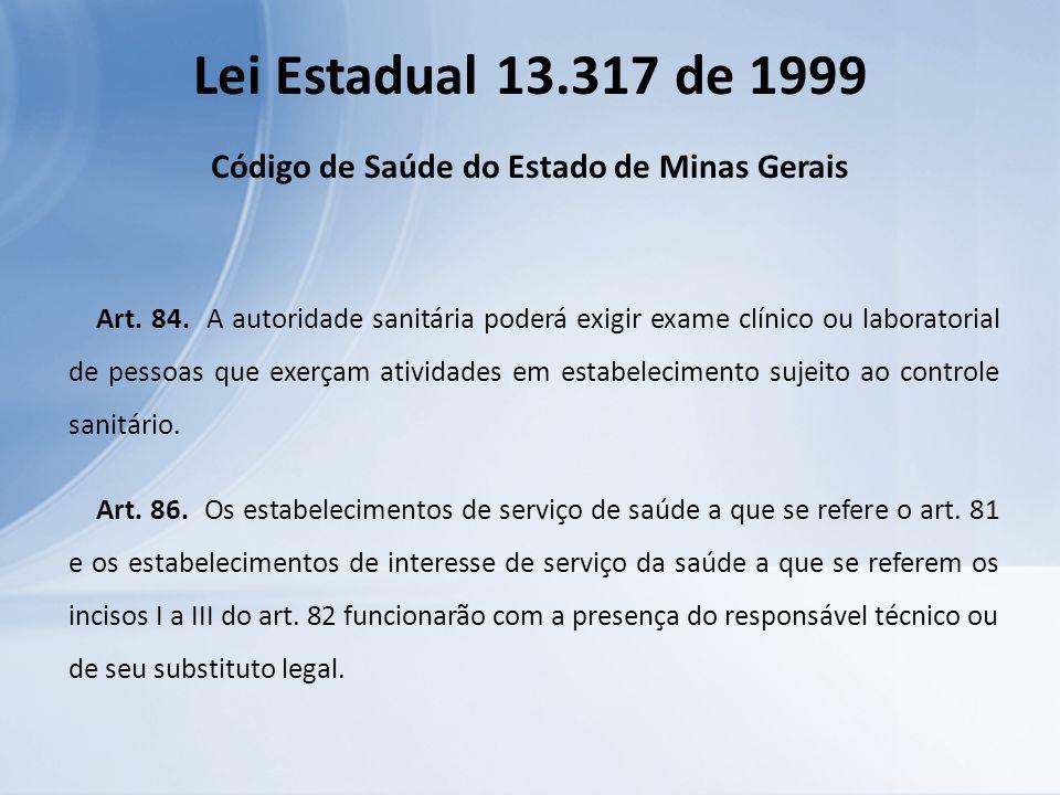 Lei Estadual 13.317 de 1999 Código de Saúde do Estado de Minas Gerais Art. 84. A autoridade sanitária poderá exigir exame clínico ou laboratorial de p
