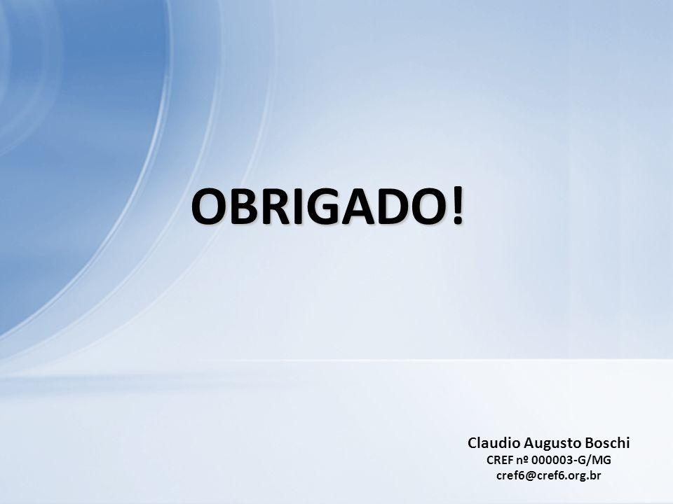 OBRIGADO! Claudio Augusto Boschi CREF nº 000003-G/MG cref6@cref6.org.br
