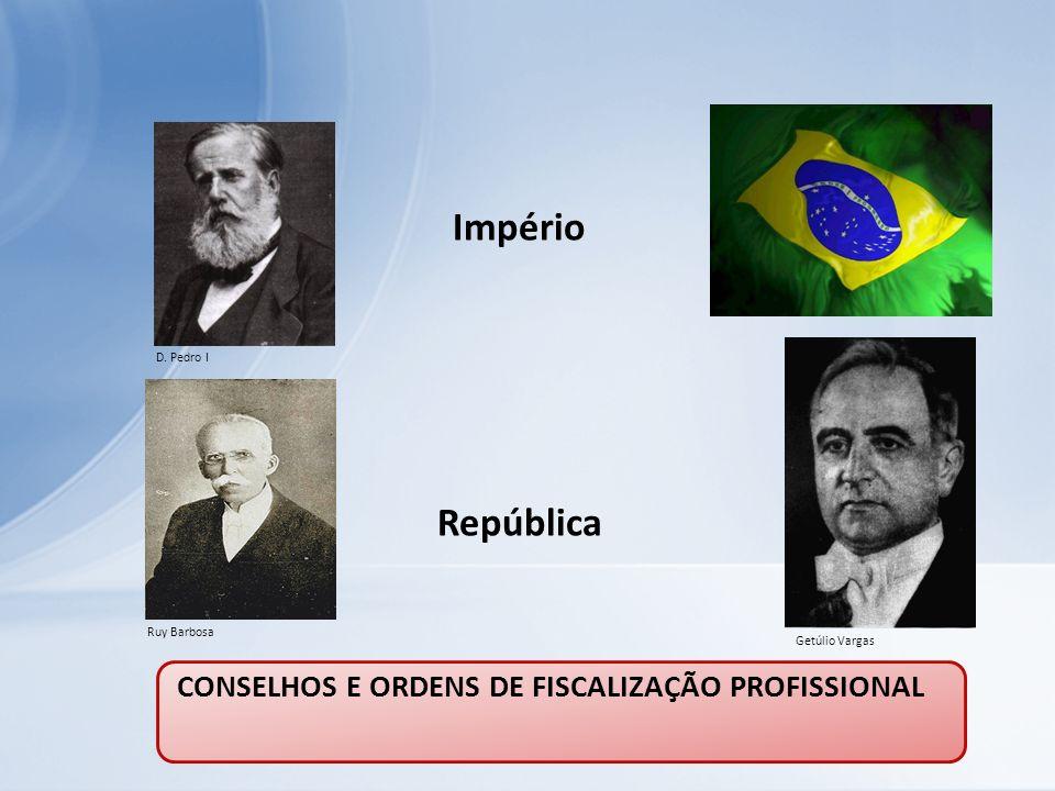 Império República D. Pedro I Ruy Barbosa Getúlio Vargas CONSELHOS E ORDENS DE FISCALIZAÇÃO PROFISSIONAL