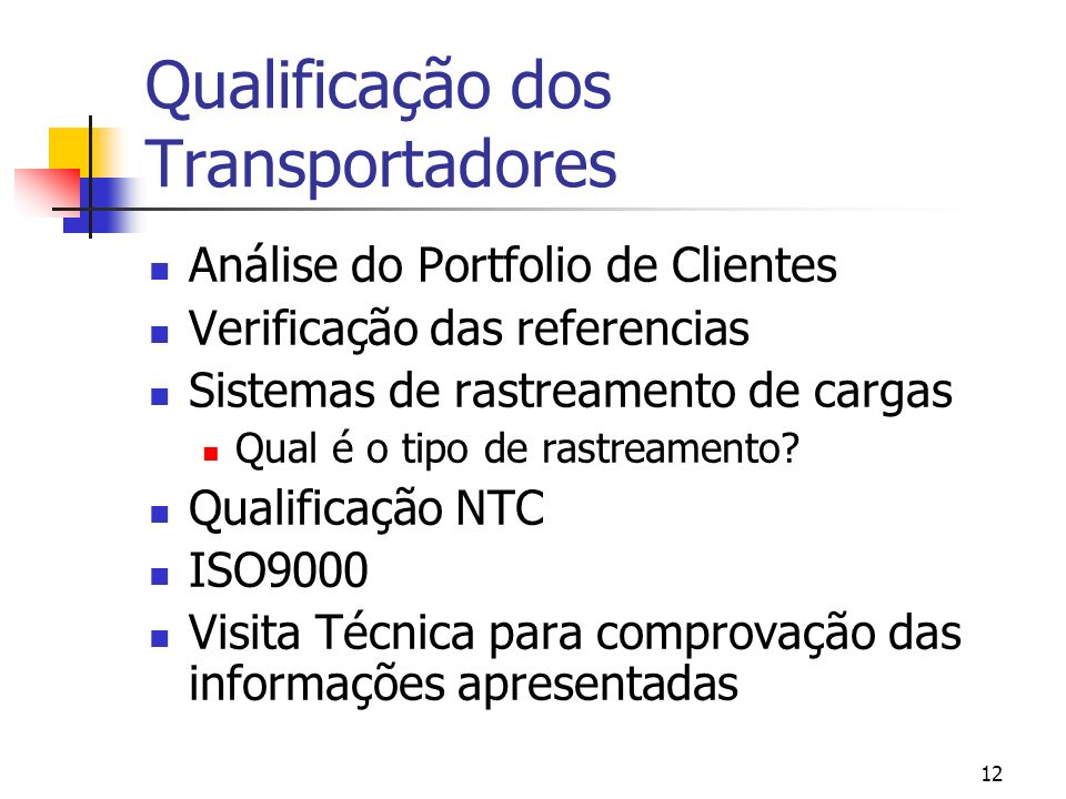 12 Qualificação dos Transportadores Análise do Portfolio de Clientes Verificação das referencias Sistemas de rastreamento de cargas Qual é o tipo de r