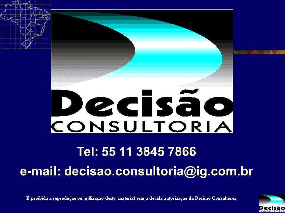 Tel: 55 11 3845 7866 e-mail: decisao.consultoria@ig.com.br É proibida a reprodução ou utilização deste material sem a devida autorização da Decisão Co