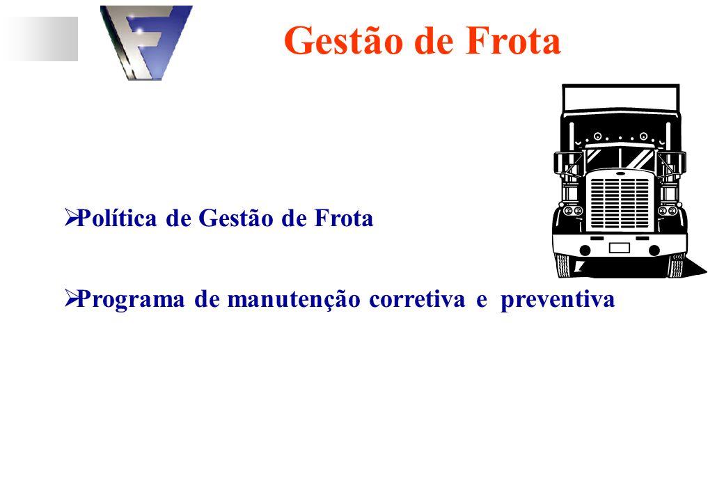 Política de Gestão de Frota Programa de manutenção corretiva e preventiva Gestão de Frota