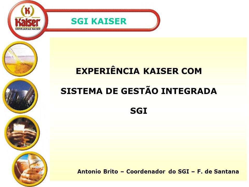 EXPERIÊNCIA KAISER COM SISTEMA DE GESTÃO INTEGRADA SGI Antonio Brito – Coordenador do SGI – F.