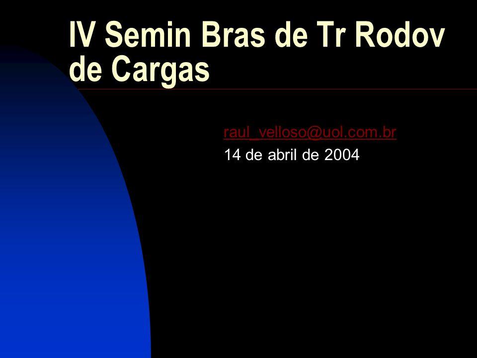 IV Semin Bras de Tr Rodov de Cargas raul_velloso@uol.com.br 14 de abril de 2004