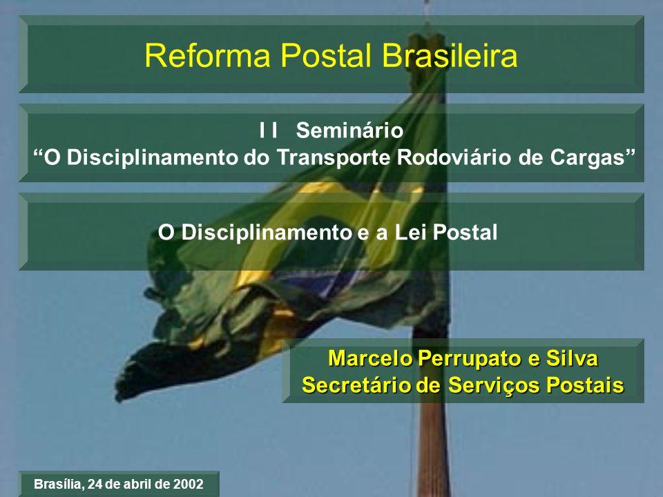 Reforma Postal Brasileira I I Seminário O Disciplinamento do Transporte Rodoviário de Cargas O Disciplinamento e a Lei Postal Brasília, 24 de abril de
