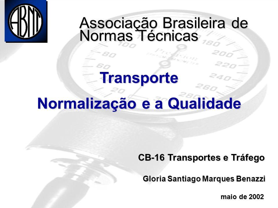 Associação Brasileira de Normas Técnicas Transporte Normalização e a Qualidade CB-16 Transportes e Tráfego CB-16 Transportes e Tráfego Gloria Santiago Marques Benazzi Gloria Santiago Marques Benazzi maio de 2002 maio de 2002
