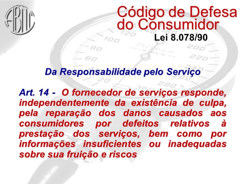 Código de Defesa do Consumidor Lei 8.078/90 Da Responsabilidade pelo Serviço Art.