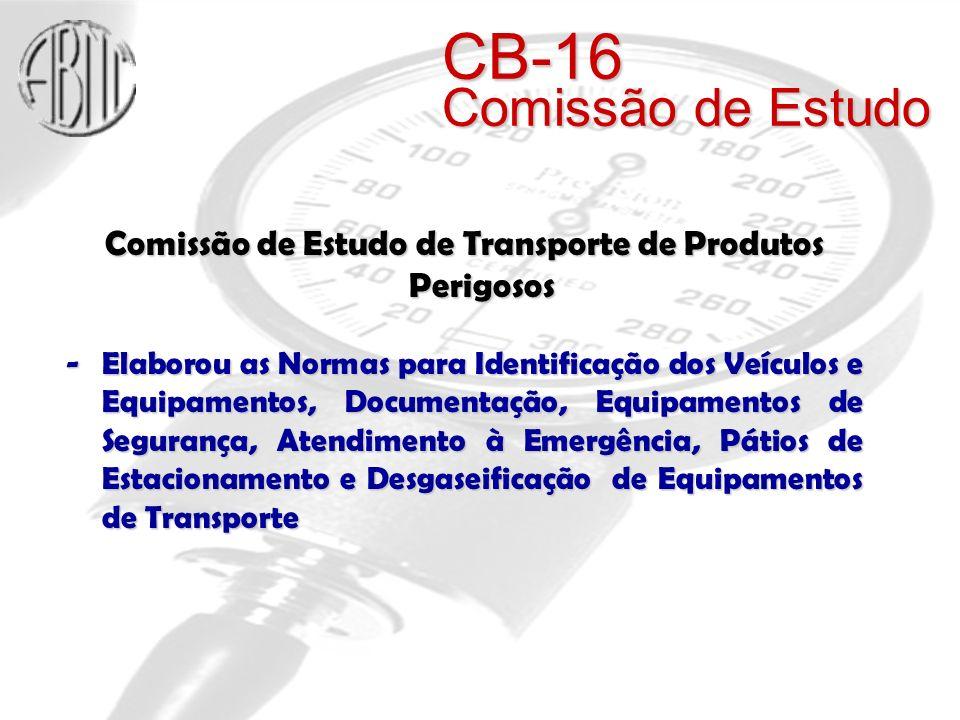 Comissão de Estudo de Transporte de Produtos Perigosos -Elaborou as Normas para Identificação dos Veículos e Equipamentos, Documentação, Equipamentos de Segurança, Atendimento à Emergência, Pátios de Estacionamento e Desgaseificação de Equipamentos de Transporte CB-16 Comissão de Estudo