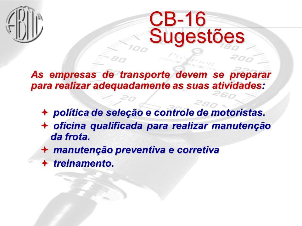 CB-16 Sugestões As empresas de transporte devem se preparar para realizar adequadamente as suas atividades: política de seleção e controle de motoristas.