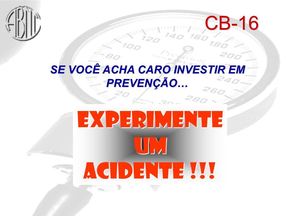 SE VOCÊ ACHA CARO INVESTIR EM PREVENÇÃO… EXPERIMENTEUM ACIDENTE !!! CB-16
