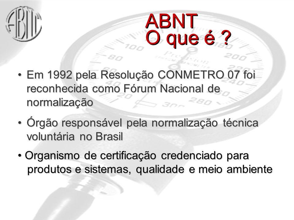 Em 1992 pela Resolução CONMETRO 07 foi reconhecida como Fórum Nacional de normalizaçãoEm 1992 pela Resolução CONMETRO 07 foi reconhecida como Fórum Nacional de normalização Órgão responsável pela normalização técnica voluntária no BrasilÓrgão responsável pela normalização técnica voluntária no Brasil ABNT O que é .