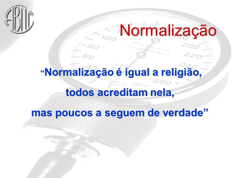 Normalização Normalização é igual a religião, Normalização é igual a religião, todos acreditam nela, mas poucos a seguem de verdade