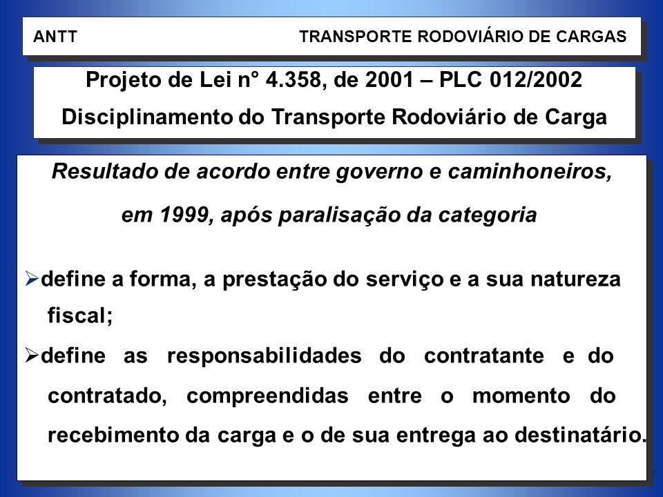 17 Resultado de acordo entre governo e caminhoneiros, em 1999, após paralisação da categoria define a forma, a prestação do serviço e a sua natureza f