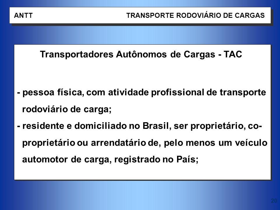 20 ANTT TRANSPORTE RODOVIÁRIO DE CARGAS Transportadores Autônomos de Cargas - TAC - pessoa física, com atividade profissional de transporte rodoviário
