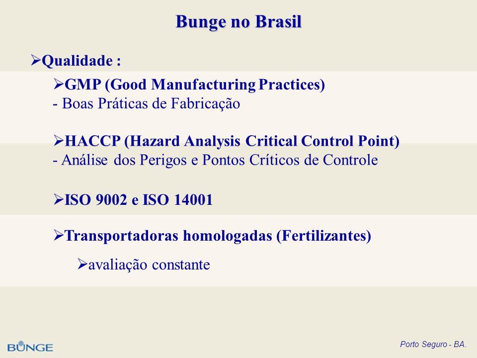 Porto Seguro - BA. Bunge no Brasil Qualidade : GMP (Good Manufacturing Practices) - Boas Práticas de Fabricação HACCP (Hazard Analysis Critical Contro