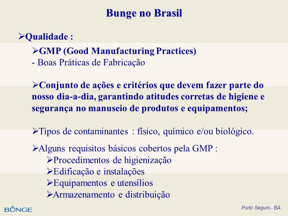 Bunge no Brasil Qualidade : GMP (Good Manufacturing Practices) - Boas Práticas de Fabricação Conjunto de ações e critérios que devem fazer parte do no