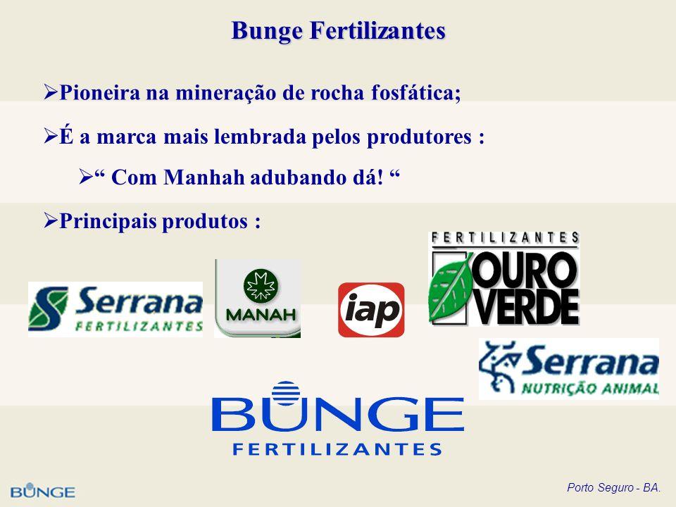 Porto Seguro - BA. Bunge Fertilizantes Pioneira na mineração de rocha fosfática; É a marca mais lembrada pelos produtores : Com Manhah adubando dá! Pr