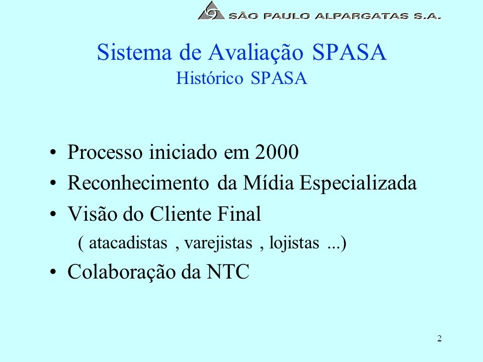 2 Sistema de Avaliação SPASA Histórico SPASA Processo iniciado em 2000 Reconhecimento da Mídia Especializada Visão do Cliente Final ( atacadistas, var