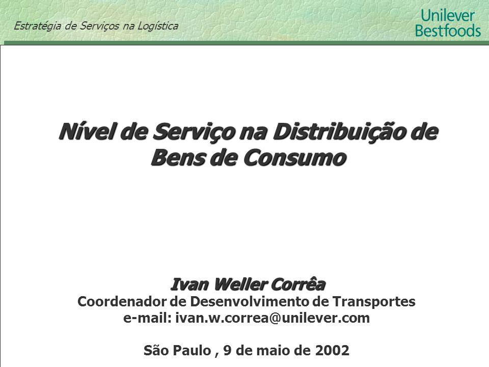 Estratégia de Serviços na Logística Nível de Serviço na Distribuição de Bens de Consumo Ivan Weller Corrêa Coordenador de Desenvolvimento de Transport