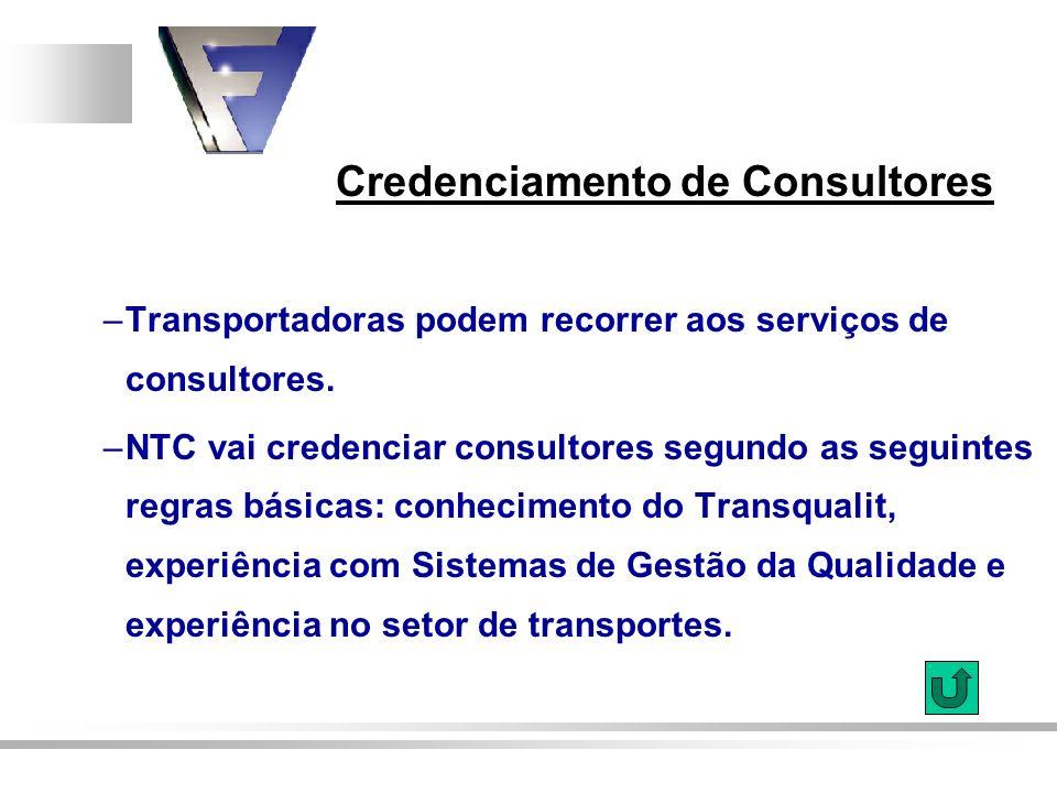 Credenciamento de Consultores –Transportadoras podem recorrer aos serviços de consultores. –NTC vai credenciar consultores segundo as seguintes regras