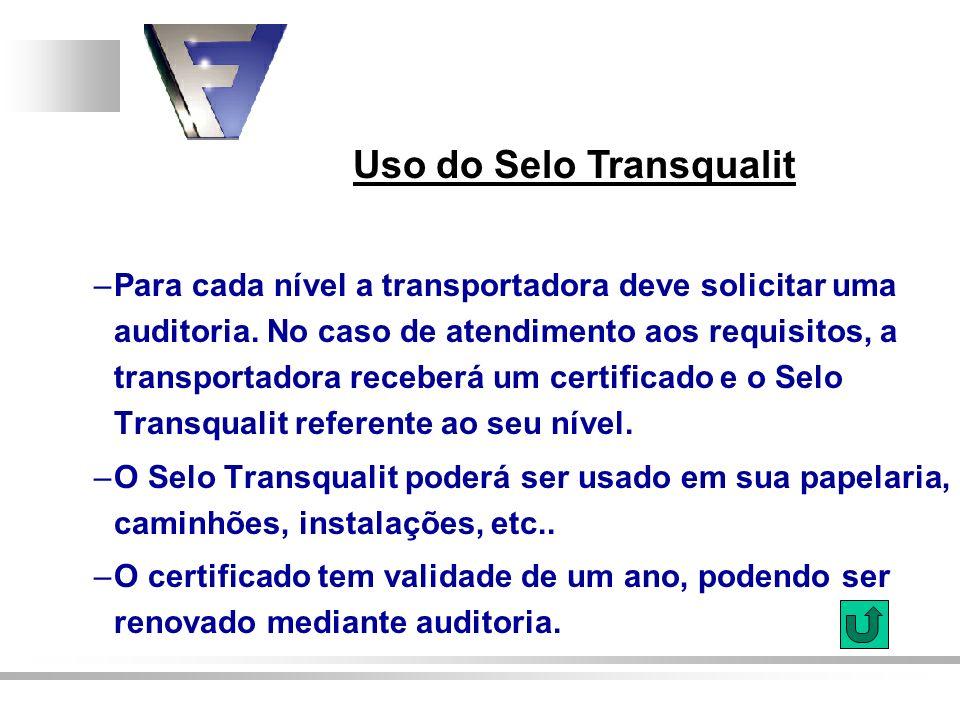 Uso do Selo Transqualit –Para cada nível a transportadora deve solicitar uma auditoria. No caso de atendimento aos requisitos, a transportadora recebe