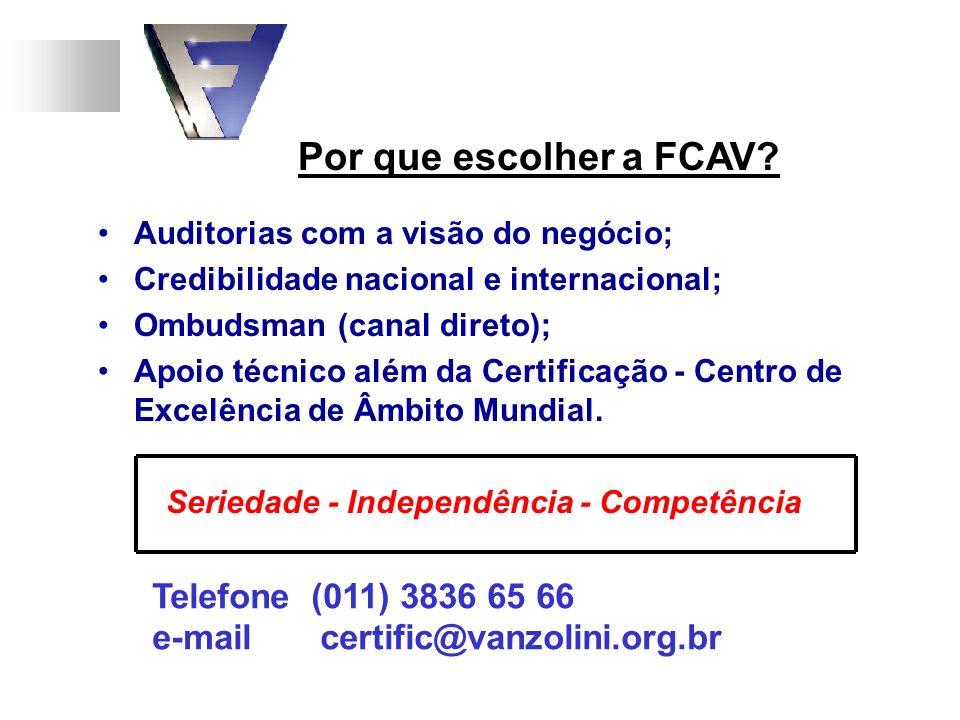 Por que escolher a FCAV? Auditorias com a visão do negócio; Credibilidade nacional e internacional; Ombudsman (canal direto); Apoio técnico além da Ce