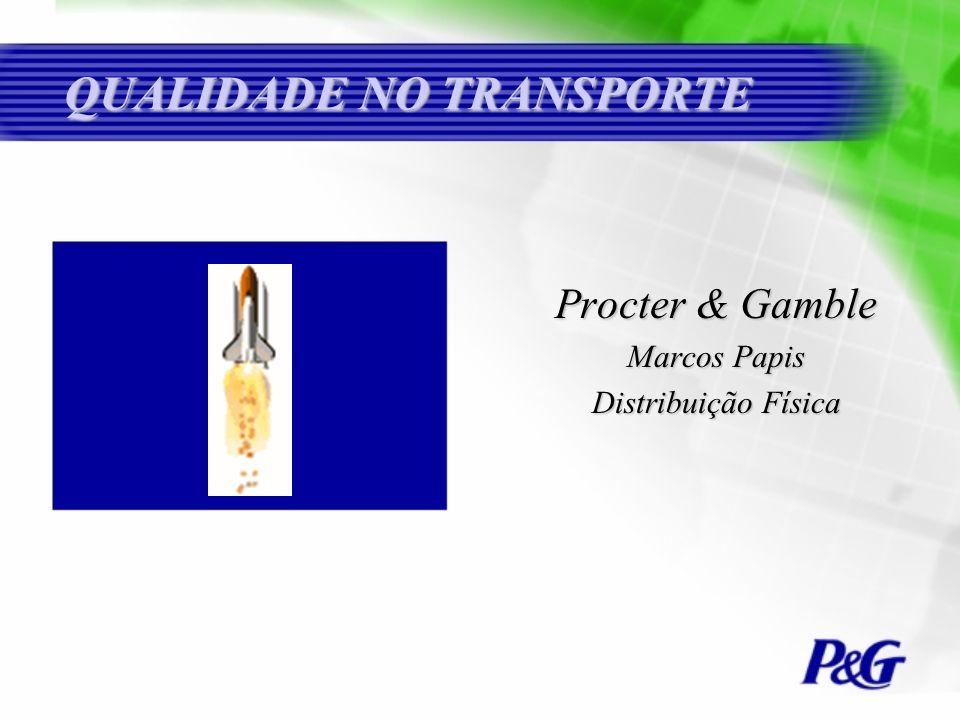 QUALIDADE NO TRANSPORTE Procter & Gamble Marcos Papis Distribuição Física