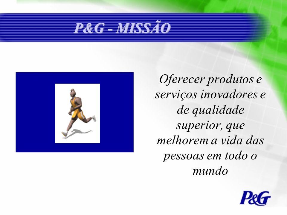 P&G - MISSÃO Oferecer produtos e serviços inovadores e de qualidade superior, que melhorem a vida das pessoas em todo o mundo