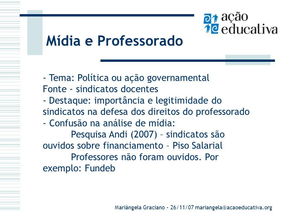 Mídia e Professorado E os professores? Constatação: Ausência do professor como fonte, sobretudo quando o tema é política educacional, Quando são ouvid