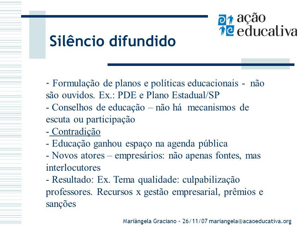 Silêncio difundido - Formulação de planos e políticas educacionais - não são ouvidos.