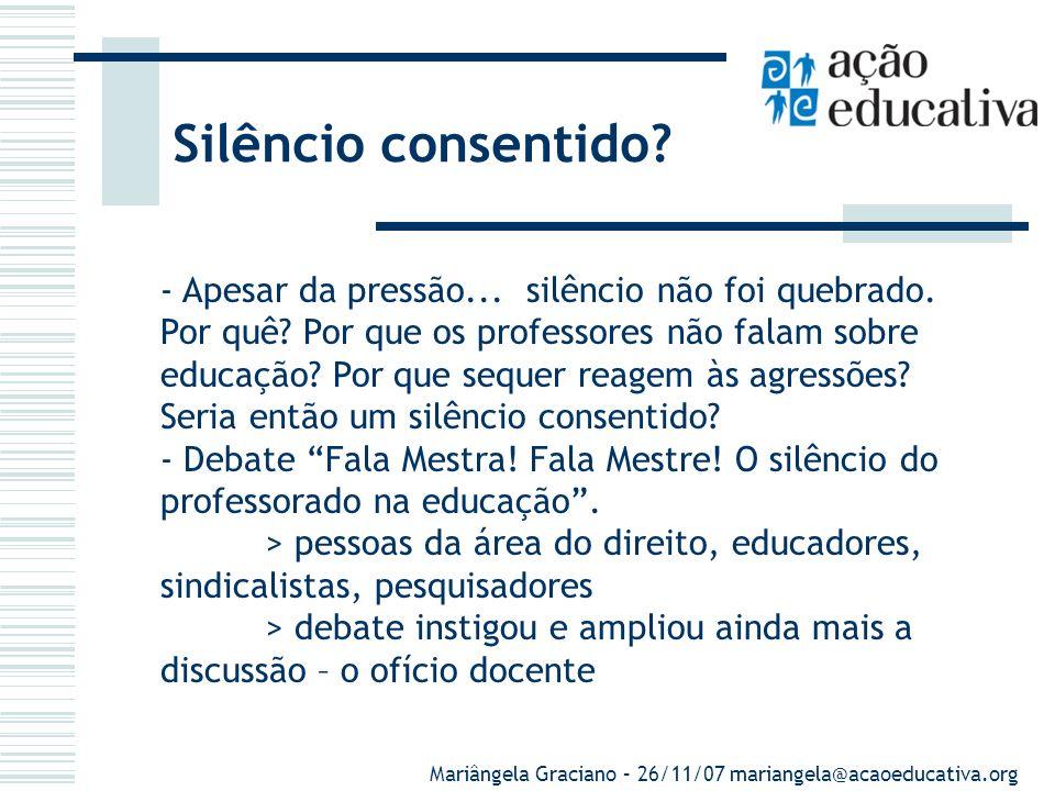 Silêncio difundido - Formulação de planos e políticas educacionais - não são ouvidos. Ex.: PDE e Plano Estadual/SP - Conselhos de educação – não há me
