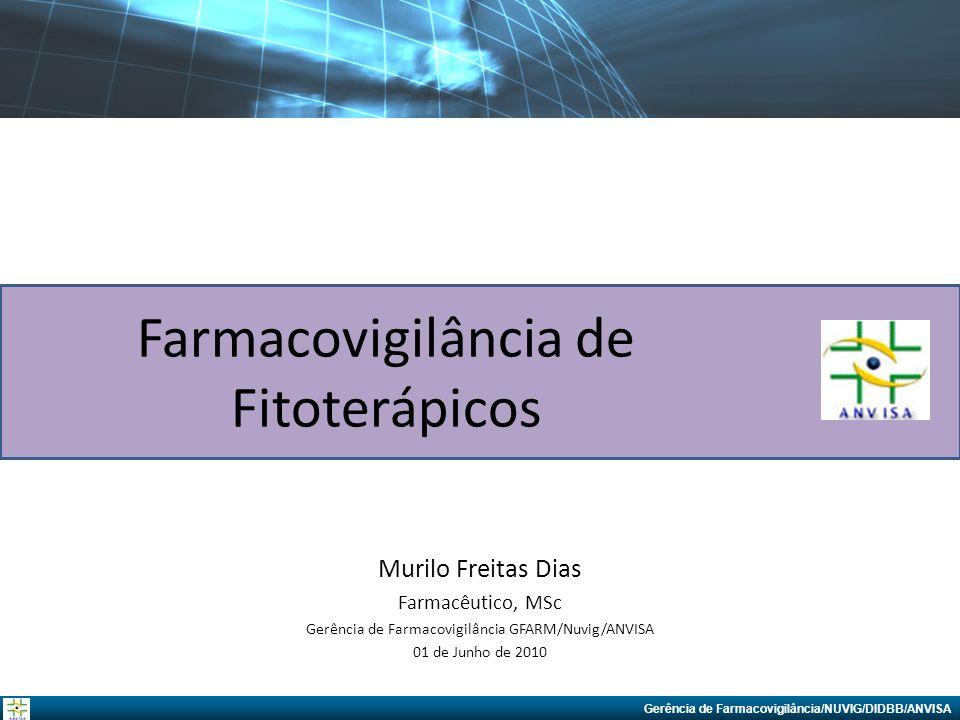 Gerência de Farmacovigilância/NUVIG/DIDBB/ANVISA Farmacovigilância: um passo em direção ao uso racional de plantas medicinais e fitoterápicos Notificações de fitoterápicos de 1999 a março de 2009 165 RAMs (77 notificações) 18,3 % RAMs graves 1/3 plantas medicinais ou seus derivados sem registro na ANVISA Exemplos de óbitos por plantas: – Aplasia medular (Garcinia cambogia) – 1 caso e – Hepatite fulminante (Piper methysticum) – 2 casos.