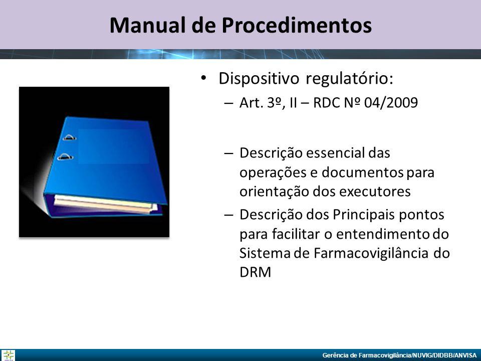 Gerência de Farmacovigilância/NUVIG/DIDBB/ANVISA Manual de Procedimentos Dispositivo regulatório: – Art. 3º, II – RDC Nº 04/2009 – Descrição essencial