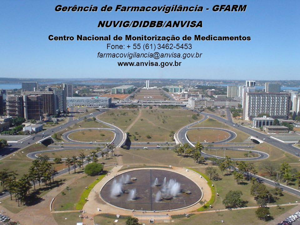 Gerência de Farmacovigilância - GFARM NUVIG/DIDBB/ANVISA Centro Nacional de Monitorização de Medicamentos Fone: + 55 (61) 3462-5453 farmacovigilancia@