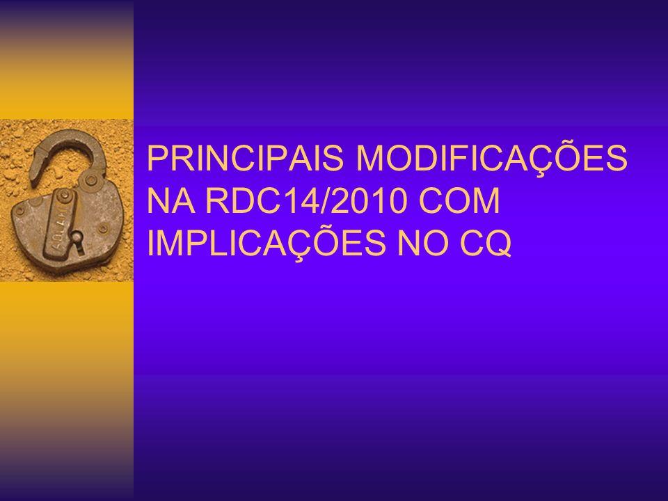 PRINCIPAIS MODIFICAÇÕES NA RDC14/2010 COM IMPLICAÇÕES NO CQ