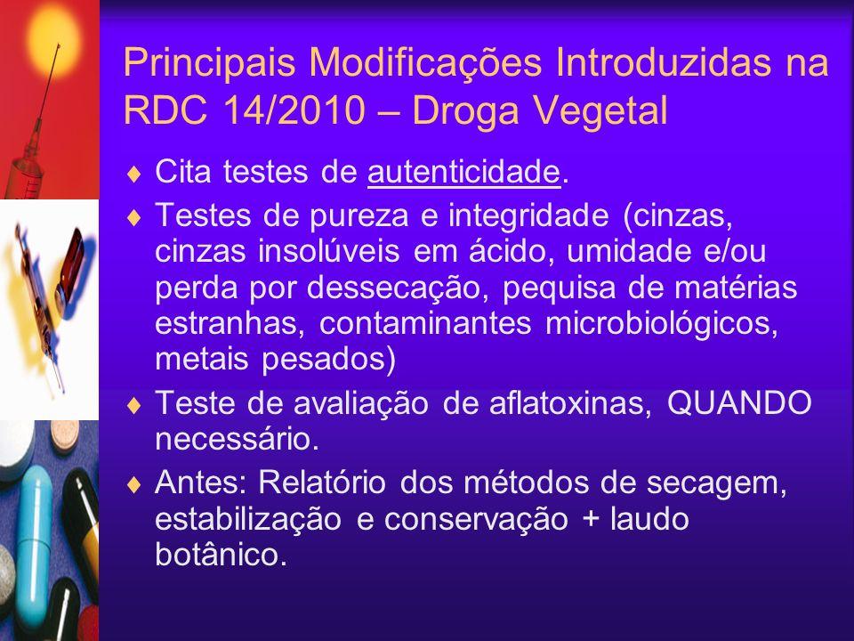 Principais Modificações Introduzidas na RDC 14/2010 – Droga Vegetal Cita testes de autenticidade. Testes de pureza e integridade (cinzas, cinzas insol