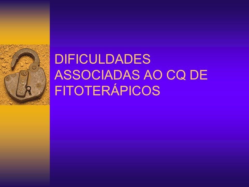 DIFICULDADES ASSOCIADAS AO CQ DE FITOTERÁPICOS