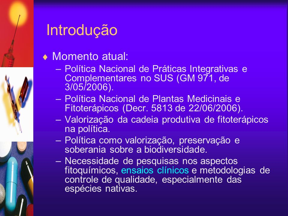 Introdução Momento atual: –Política Nacional de Práticas Integrativas e Complementares no SUS (GM 971, de 3/05/2006). –Política Nacional de Plantas Me