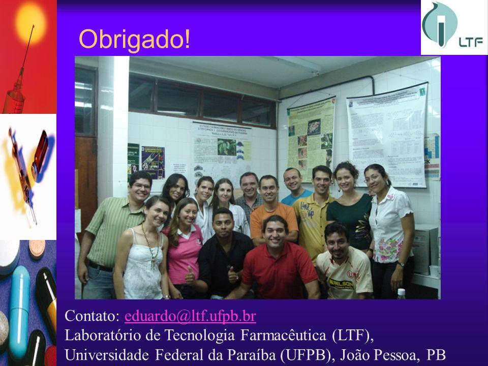 Obrigado! Contato: eduardo@ltf.ufpb.breduardo@ltf.ufpb.br Laboratório de Tecnologia Farmacêutica (LTF), Universidade Federal da Paraíba (UFPB), João P