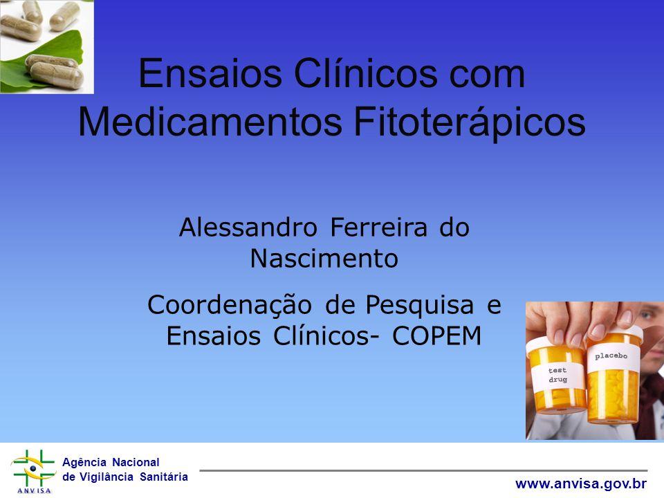 Agência Nacional de Vigilância Sanitária www.anvisa.gov.br Ensaios Clínicos com Medicamentos Fitoterápicos Alessandro Ferreira do Nascimento Coordenaç