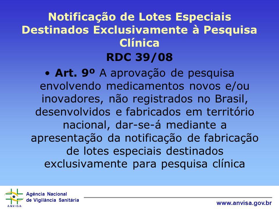 Agência Nacional de Vigilância Sanitária www.anvisa.gov.br Notificação de Lotes Especiais Destinados Exclusivamente à Pesquisa Clínica RDC 39/08 Art.