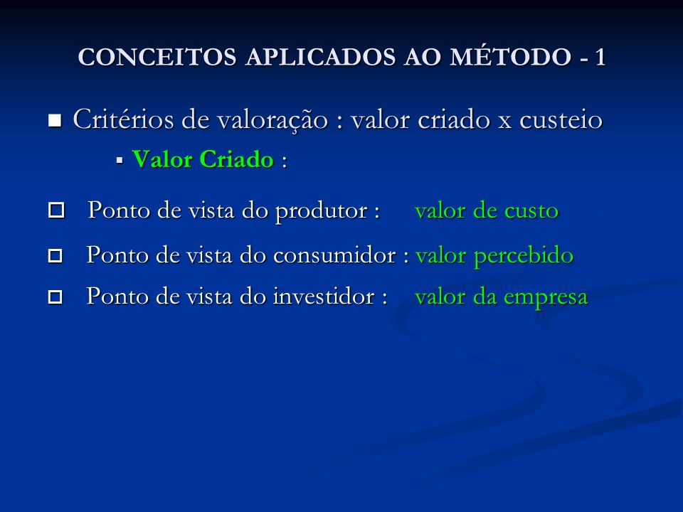 CONCEITOS APLICADOS AO MÉTODO - 1 Critérios de valoração : valor criado x custeio Critérios de valoração : valor criado x custeio Valor Criado : Valor
