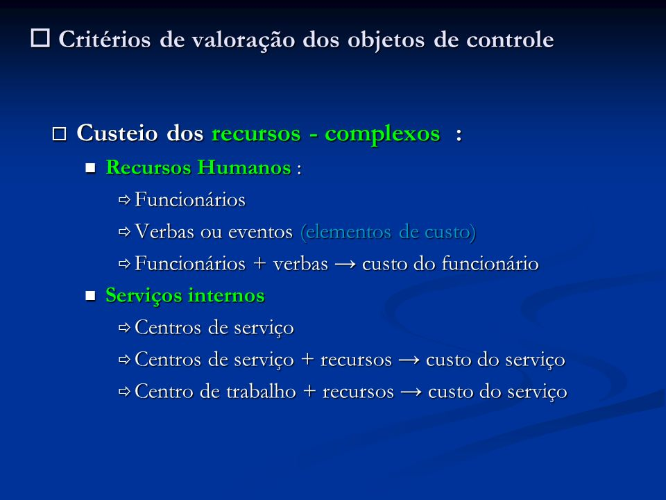 Critérios de valoração dos objetos de controle Critérios de valoração dos objetos de controle Custeio dos recursos - complexos : Custeio dos recursos