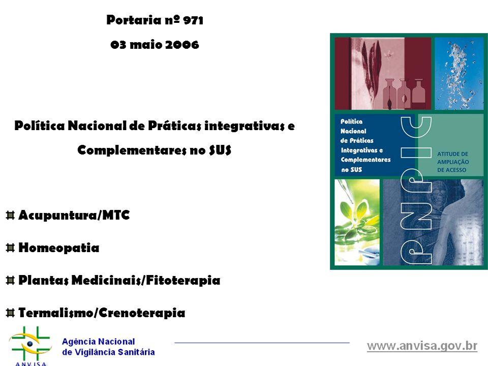 Decreto nº 5.813 22 junho 2006 Política Nacional de Plantas Medicinais e Fitoterápicos Interministerial – abrange toda cadeia produtiva