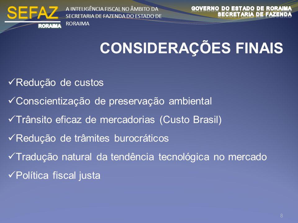 A INTELIGÊNCIA FISCAL NO ÂMBITO DA SECRETARIA DE FAZENDA DO ESTADO DE RORAIMA CONSIDERAÇÕES FINAIS Redução de custos Conscientização de preservação am