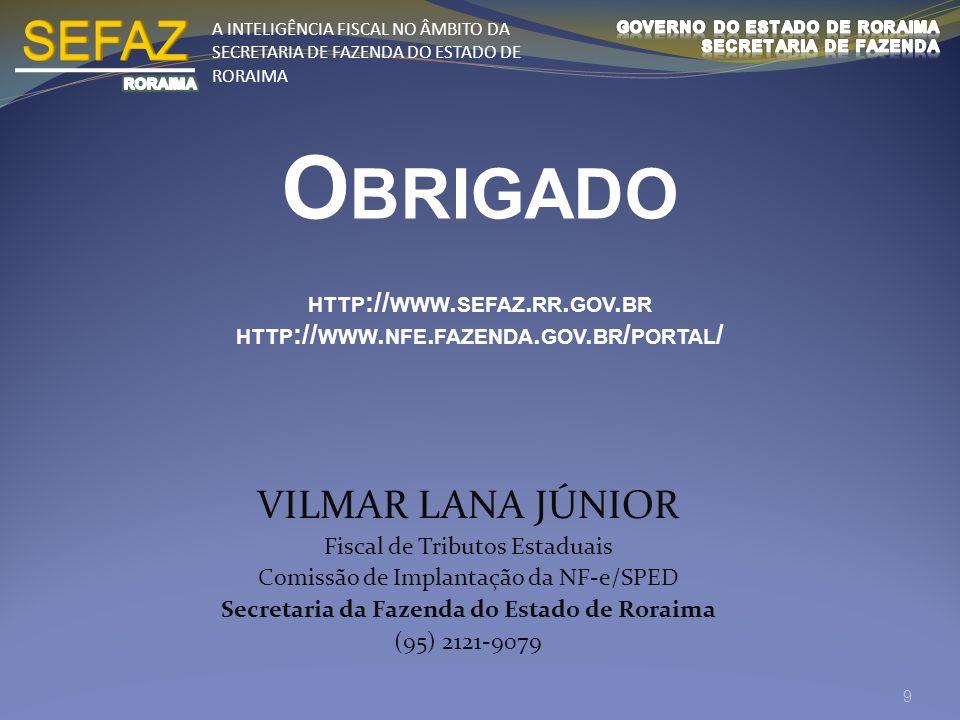 A INTELIGÊNCIA FISCAL NO ÂMBITO DA SECRETARIA DE FAZENDA DO ESTADO DE RORAIMA O BRIGADO HTTP :// WWW. SEFAZ. RR. GOV. BR HTTP :// WWW. NFE. FAZENDA. G
